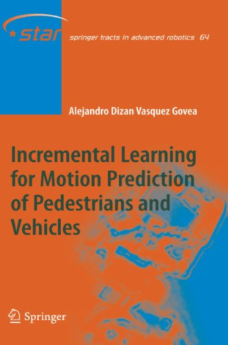9783642136412: Incremental Learning for Motion Prediction of Pedestrians and Vehicles (Springer Tracts in Advanced Robotics)
