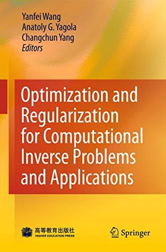 Optimization and Regularization for Computational Inverse Problems and Applications: Yanfei Wang