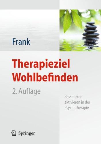 9783642137594: Therapieziel Wohlbefinden: Ressourcen aktivieren in der Psychotherapie