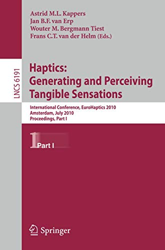9783642140631: Haptics: Generating and Perceiving Tangible Sensations, Part I: 7th International Conference, EuroHaptics 2010, Amsterdam, The Netherlands, July 8-10, ... (Lecture Notes in Computer Science)