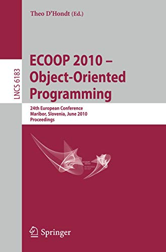 9783642141065: ECOOP 2010 -- Object-Oriented Programming: 24th European Conference, Maribor, Slovenia, June 21-25, 2010, Proceedings (Lecture Notes in Computer Science)