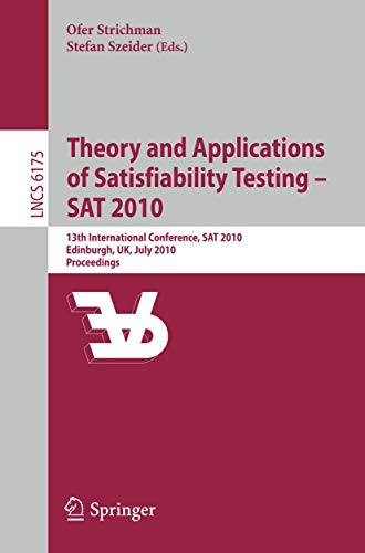 9783642141850: Theory and Applications of Satisfiability Testing - SAT 2010: 13th International Conference, SAT 2010, Edinburgh, UK, July 11-14, 2010, Proceedings (Lecture Notes in Computer Science)