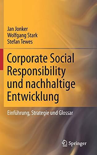 Corporate Social Responsibility Und Nachhaltige Entwicklung. Einfuhrung, Strategie Und Glossar. - JONKER, JAN|STEFAN TEWES [EDS].|WOLFGANG STARK