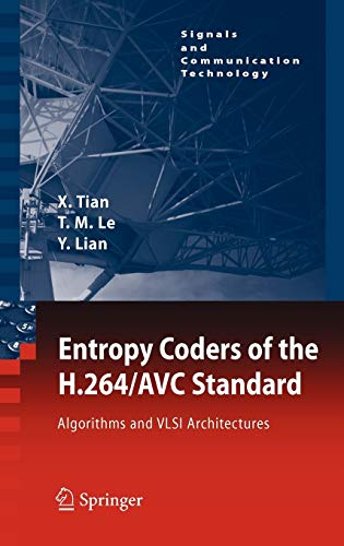 Entropy Coders of the H.264/AVC Standard: Algorithms and VLSI Architectures (Signals and Communication Technology) - Xiaohua Tian, Thinh M. Le, Yong Lian