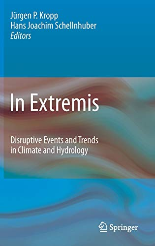 In Extremis: Disruptive Events and Trends in Climate and Hydrology - Editor-Jürgen Kropp; Editor-Hans-Joachim Schellnhuber