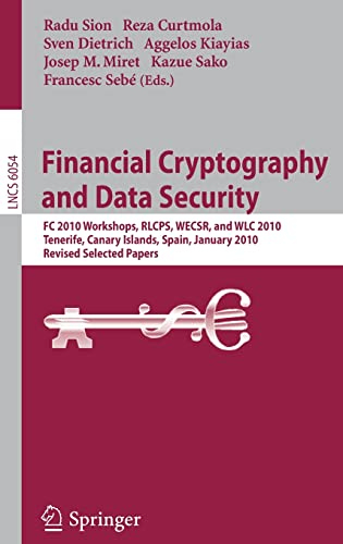 Financial Cryptography and Data Security : FC 2010 Workshops, WLC, RLCPS, and WECSR, Tenerife, Canary Islands, Spain, January 25-28, 2010, Revised Selected Papers - Radu Sion