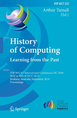 9783642151989: History of Computing: Learning from the Past: IFIP WG 9.7 International Conference, HC 2010, Held as Part of WCC 2010, Brisbane, Australia, September ... in Information and Communication Technology)