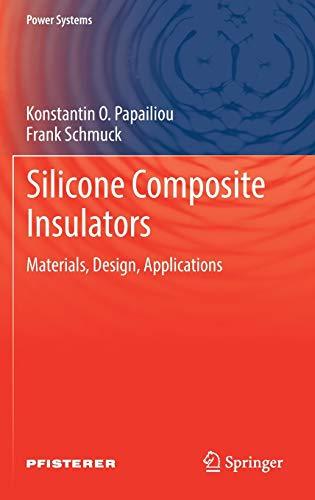 Silicone Composite Insulators: Materials, Design, Applications (Hardback): Konstantin O. Papailiou,...