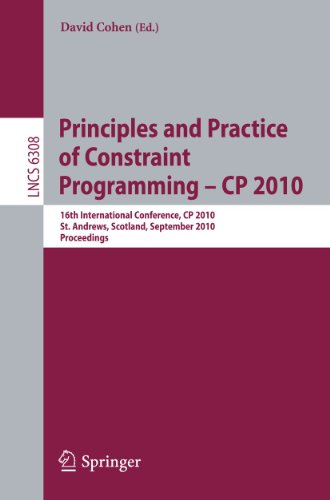 Principles and Practice of Constraint Programming - CP 2010 : 16th International Conference, CP 2010, St. Andrews, Scotland, September 6-10, 2010, Proceedings - David Cohen