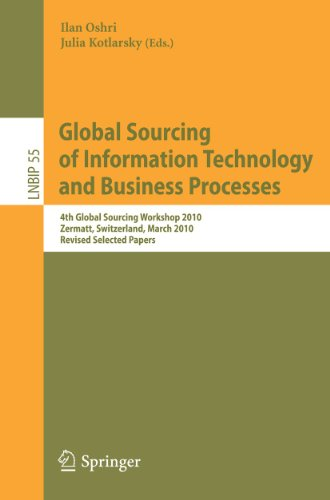 Global Sourcing of Information Technology and Business Processes : 4th International Workshop, Global Sourcing 2010, Zermatt, Switzerland, March 22-25, 2010, Revised Selected Papers - Ilan Oshri