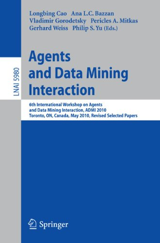 9783642154195: Agents and Data Mining Interaction: 6th International Workshop on Agents and Data Mining Interaction, ADMI 2010, Toronto, ON, Canada, May 11, 2010, ... Papers (Lecture Notes in Computer Science)