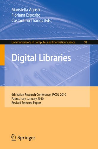 Digital Libraries: 6th Italian Research Conference, IRCDL 2010, Padua, Italy, January 28-29, 2010. Revised Selected Papers (Communications in Computer and Information Science, Band 91) - Agosti Maristella, Esposito Floriana, Thanos Costantino