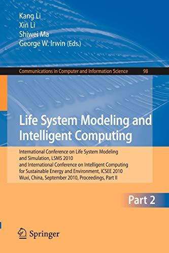 9783642158582: Life System Modeling and Intelligent Computing: International Conference on Life System Modeling and Simulation, LSMS 2010, and International ... in Computer and Information Science)