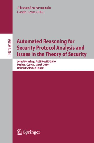 9783642160738: Automated Reasoning for Security Protocol Analysis and Issues in the Theory of Security: Joint Workshop, ARSPA-WITS 2010, Paphos, Cyprus, March 27-28, ... Papers (Lecture Notes in Computer Science)