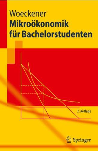 Mikrookonomik Fur Bachelorstudenten: Bernd Woeckener