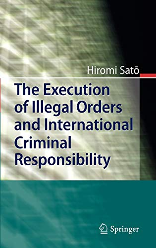 9783642167522: The Execution of Illegal Orders and International Criminal Responsibility