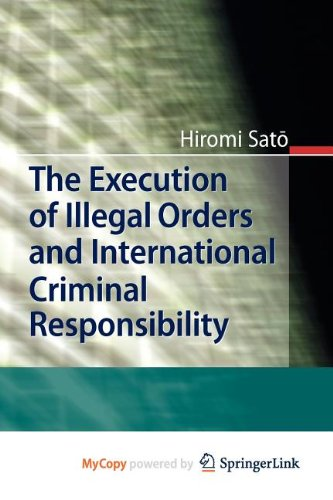 9783642167546: The Execution of Illegal Orders and International Criminal Responsibility