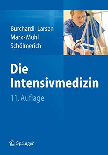 Die Intensivmedizin Burchardi, Hilmar; Larsen, Reinhard; Marx, Gernot; Muhl, Elke and Schölmerich, ...