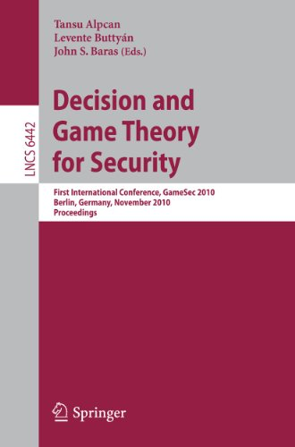 Decision and Game Theory for Security: First International Conference, Gamesec 2010, Berlin, ...