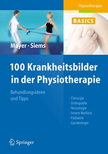 9783642172663: 100 Krankheitsbilder in Der Physiotherapie: Behandlungsideen Und Tipps. Chirurgie, Orthopadie, Neurologie, Innere Medizin, Padiatrie