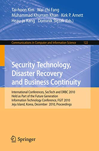 9783642176098: Security Technology, Disaster Recovery and Business Continuity: International Conferences, SecTech and DRBC 2010, Held As Part of the Future ... Korea, December 13-15, 2010. Proceedings