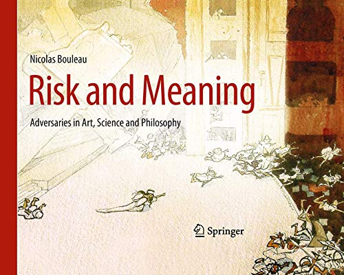 9783642176463: Risk and Meaning: Adversaries in Art, Science and Philosophy