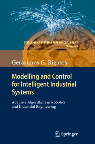 9783642178740: Modelling and Control for Intelligent Industrial Systems: Adaptive Algorithms in Robotics and Industrial Engineering (Intelligent Systems Reference Library)