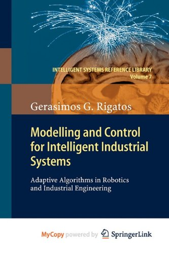 9783642178764: Modelling and Control for Intelligent Industrial Systems: Adaptive Algorithms in Robotics and Industrial Engineering