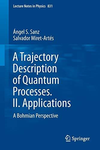A Trajectory Description of Quantum Processes. II. Applications: A Bohmian Perspective (Lecture ...