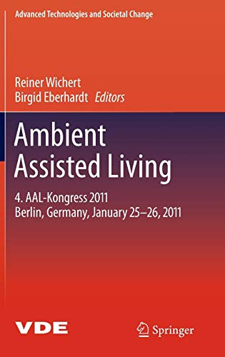 9783642181665: Ambient Assisted Living: 4. AAL-Kongress 2011 Berlin, Germany, January 25-26, 2011 (Advanced Technologies and Societal Change)