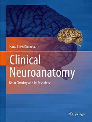 Clinical Neuroanatomy: Brain Circuitry and Its Disorders: Ten Donkelaar, Hans J.