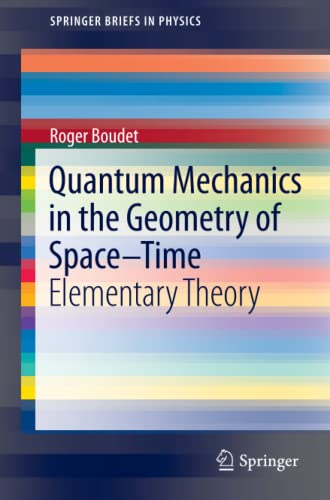 9783642191985: Quantum Mechanics in the Geometry of Space-Time: Elementary Theory (SpringerBriefs in Physics)