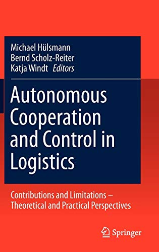 Autonomous Cooperation and Control in Logistics: Contributions and Limitations - Theoretical and ...