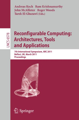 9783642194740: Reconfigurable Computing: Architectures, Tools and Applications : 7th International Symposium, ARC 2011, Belfast, UK, March 23-25, 2011, Proceedings (Lecture Notes in Computer Science)