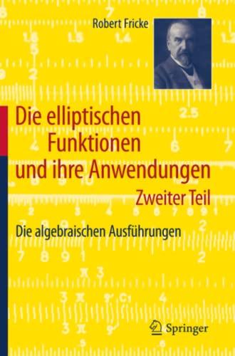 9783642195600: Die Elliptischen Funktionen Und Ihre Anwendungen: Zweiter Teil: Die algebraischen Ausführungen (German Edition)
