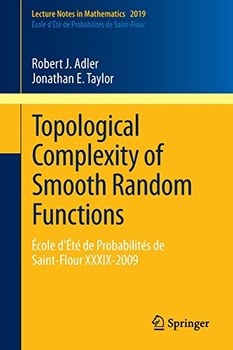 9783642195792: Topological Complexity of Smooth Random Functions: École d'Été de Probabilités de Saint-Flour XXXIX-2009 (Lecture Notes in Mathematics)