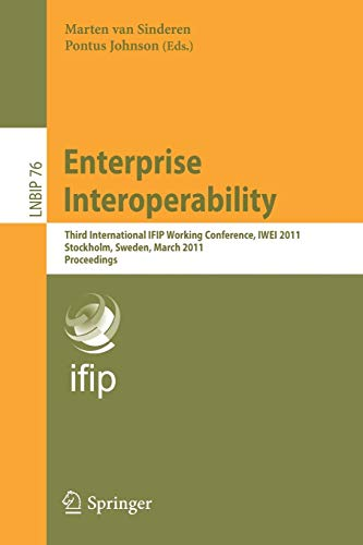 Enterprise Interoperability: Third International IFIP Working Conference, IWEI 2011, Stockholm, ...