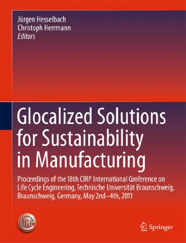 9783642196911: Glocalized Solutions for Sustainability in Manufacturing: Proceedings of the 18th CIRP International Conference on Life Cycle Engineering, Technische ... Braunschweig, Germany, May 2nd - 4th, 2011