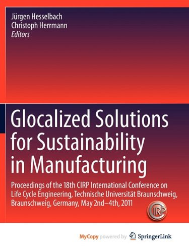 9783642196935: Glocalized Solutions for Sustainability in Manufacturing: Proceedings of the 18th CIRP International Conference on Life Cycle Engineering, Technische ... Braunschweig, Germany, May 2nd - 4th, 2011