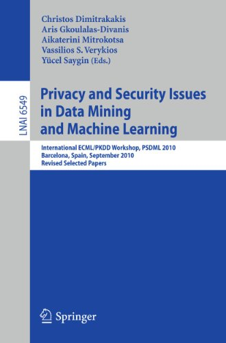 9783642198953: Privacy and Security Issues in Data Mining and Machine Learning: International ECML/PKDD Workshop, PSDML 2010, Barcelona, Spain, September 24, 2010. ... Papers (Lecture Notes in Computer Science)