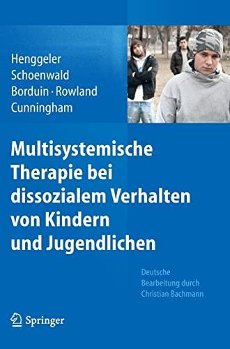 Multisystemische Therapie bei dissozialem Verhalten von Kindern und Jugendlichen (German Edition) (9783642201462) by Scott W Henggeler; Sonja K. Schoenwald; Charles M. Borduin; Melisa D. Rowland; Phillippe B. Cunningham