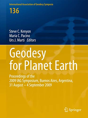 Geodesy for Planet Earth: Proceedings of the 2009 Iag Symposium, Buenos Aires, Argentina, 31 August...
