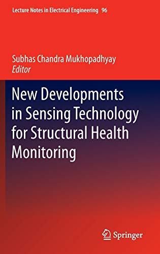 New Developments in Sensing Technology for Structural Health Monitoring: Subhas C. Mukhopadhyay