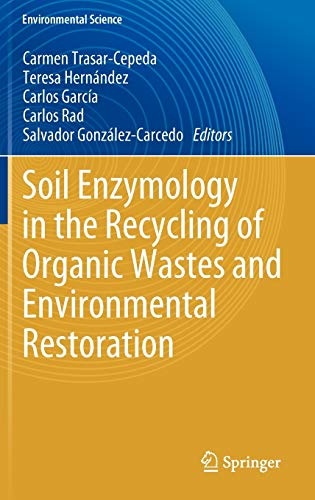 Soil Enzymology in the Recycling of Organic Wastes and Environmental Restoration: Carmen ...