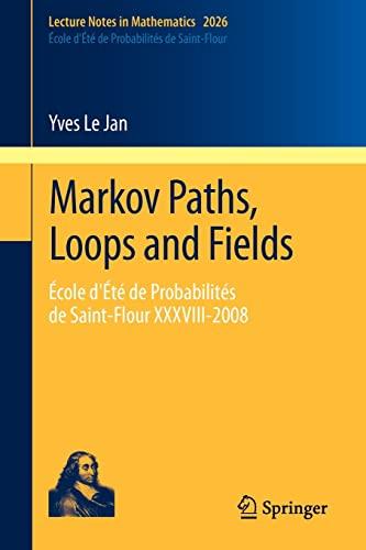 9783642212154: Markov Paths, Loops and Fields: École d'Été de Probabilités de Saint-Flour XXXVIII - 2008 (Lecture Notes in Mathematics)