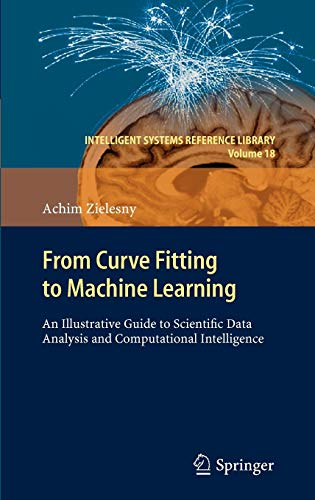 9783642212796: From Curve Fitting to Machine Learning: An Illustrative Guide to Scientific Data Analysis and Computational Intelligence (Intelligent Systems Reference Library)