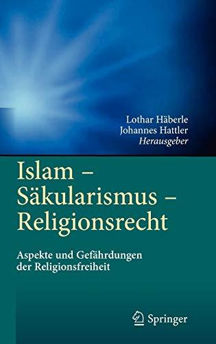 9783642213663: Islam - Säkularismus - Religionsrecht: Aspekte und Gefährdungen der Religionsfreiheit (German Edition)