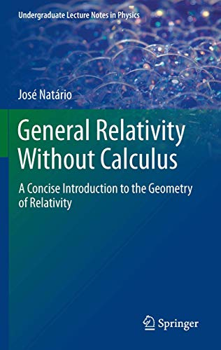 9783642214516: General Relativity Without Calculus: A Concise Introduction to the Geometry of Relativity (Undergraduate Lecture Notes in Physics)