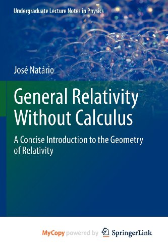 9783642214530: General Relativity Without Calculus: A Concise Introduction to the Geometry of Relativity