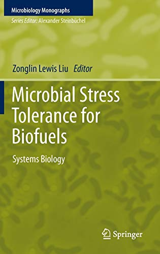 Microbial Stress Tolerance for Biofuels: Systems Biology (Microbiology Monographs): Springer
